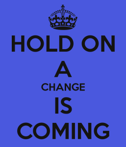 hold-on-a-change-is-coming